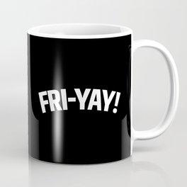FRI-YAY! FRIDAY! FRIYAY! TGIF! (Black & White) Coffee Mug