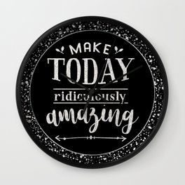 Make Today Ridiculously Amazing Quote Wall Clock