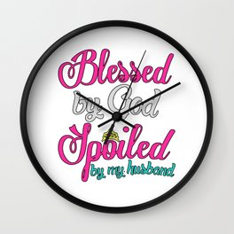 Blessed By God Spoiled By Husband Wall Clock