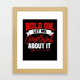 Hold On Let Me Overthink About It Framed Art Print