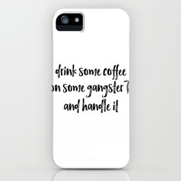Drink Some Coffee Put On Some Gangster RAP and Handle It iPhone Case