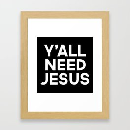Y'all Need Jesus Funny Quote Framed Art Print