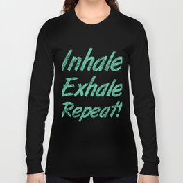 Inhale Exhale Repeat Long Sleeve T-shirt