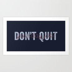 Don't Quit Art Print