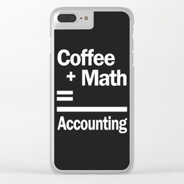 Coffee + Math = Accounting Clear iPhone Case