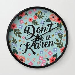 Don't Be A Karen  Wall Clock