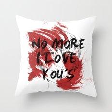 No more I love you's Throw Pillow