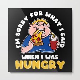 Koch Sorry When I Was Hungry Metal Print
