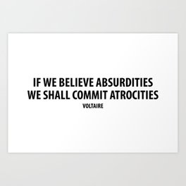 """If We Believe Absurdities, We Shall Commit Atrocities"" (white) Art Print"
