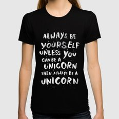 Always be yourself. Unless you can be a unicorn, then always be a unicorn. Black MEDIUM Womens Fitted Tee