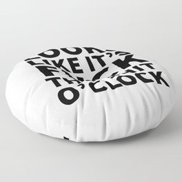 Looks Like It's Fuck This Shit O'Clock Floor Pillow
