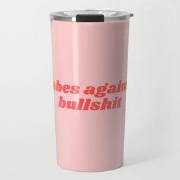 babes against bullshit Travel Mug