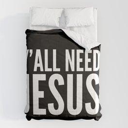 Y'all Need Jesus (Black & White) Comforters