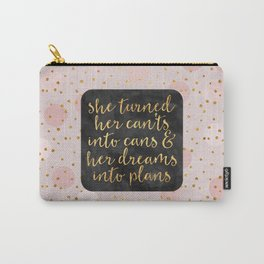 She turned her can'ts into cans Carry-All Pouch