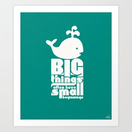Big Things often have Small Beginnings Art Print