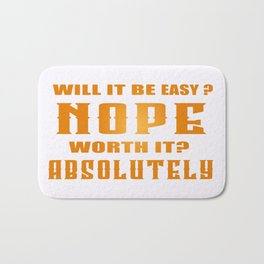 Will It Be Easy? Nope Worth It? Absolutely Inspirational Motivational Quote Design Bath Mat