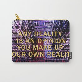 ANY REALITY IS AN OPINION Carry-All Pouch