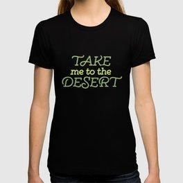 Take me to the Desert #society6 #decor #buyart T-shirt