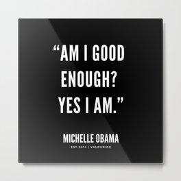 """Am I good enough? Yes I am."" Metal Print"