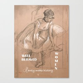 Well-behaved women rarely make history Canvas Print
