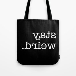 Stay Weird Backwards Tote Bag