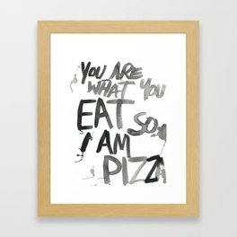 You are what you EAT so I am PIZZA Framed Art Print