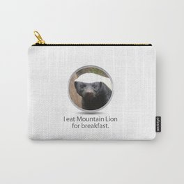 I eat Mountain Lion for breakfast. -OS XI Honey Badger Carry-All Pouch