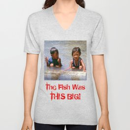 The Fish Was This Big! Unisex V-Neck