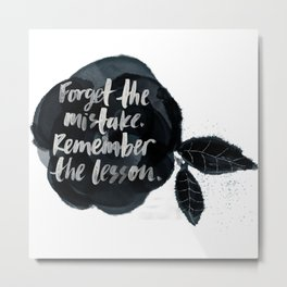 Forget the mistake . Rememper the lesson Metal Print