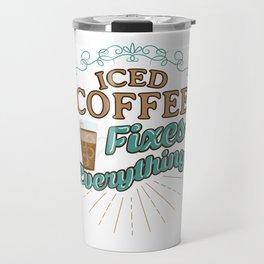 Iced Coffee Fixes Everything Coffee Lover Travel Mug