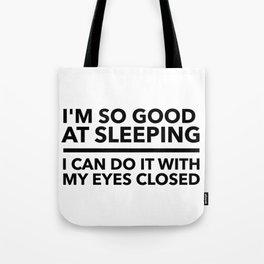 I'M SO GOOD AT SLEEPING Tote Bag