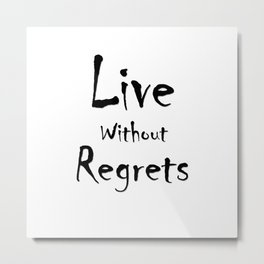 Live without Regrets Metal Print