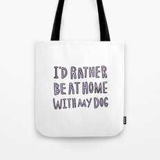 I'd rather be at home with my dog - typography print Tote Bag