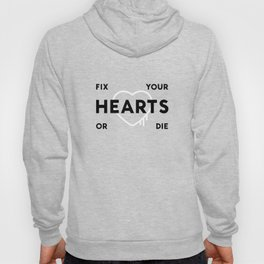 Fix Your Hearts or Die Hoody