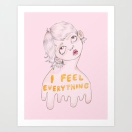 I feel everything Art Print
