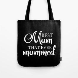 Best mum that ever mummed Tote Bag