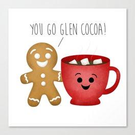 You Go Glen Cocoa! Canvas Print
