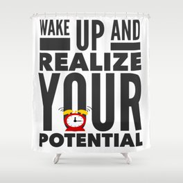 Best Entrepreneur Quotes - Wake Up And Realize Your Potential Shower Curtain
