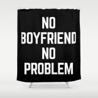 boyfriend Shower Curtains featuring No Boyfriend Funny Quote by EnvyArt