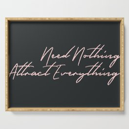 need nothing attract everything Serving Tray
