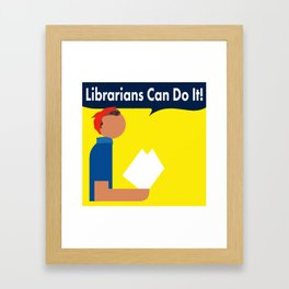 Librarians Can Do It! Framed Art Print