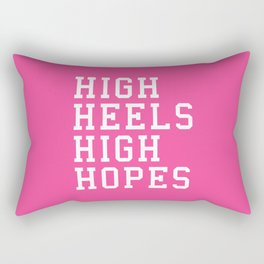 High Heels, High Hopes Funny Quote Rectangular Pillow
