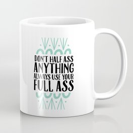Don't Half Ass Anything Coffee Mug