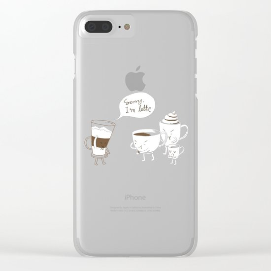 Sorry, I'm latte. Clear iPhone Case