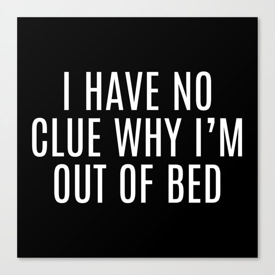Out Of Bed Funny Quote Canvas Print