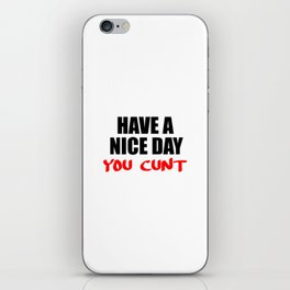 have a nice day cunt iPhone Skin