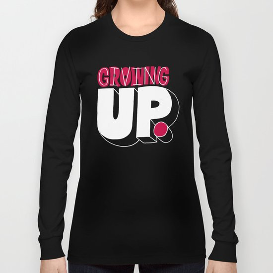 Growing up means giving up. Long Sleeve T-shirt
