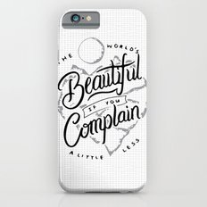 The World's Beautiful If You Complain A Little Less Slim Case iPhone 6s