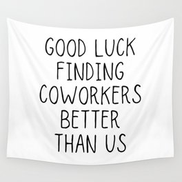 Good luck finding coworkers better than us Wall Tapestry