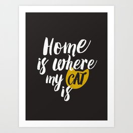 Home is Where My Cat Is (On Black) Art Print